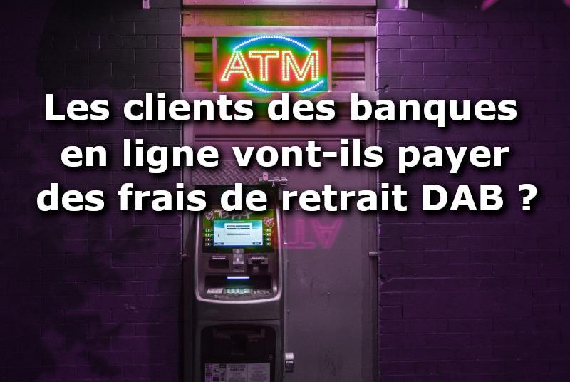 clients banque en ligne payer frais de retrait dab