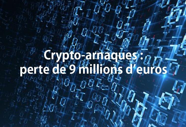 crypto arnaques perte de 9 millions deuros